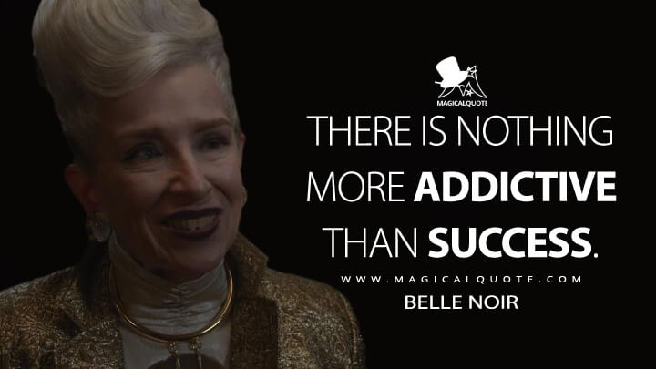 There is nothing more addictive than success. - Belle Noir (American Horror Story Quotes)