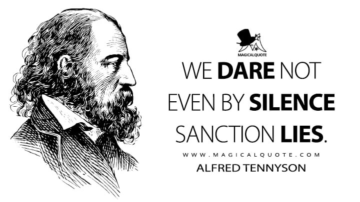 We dare not even by silence sanction lies. - Alfred Tennyson (The Third of February Quotes)