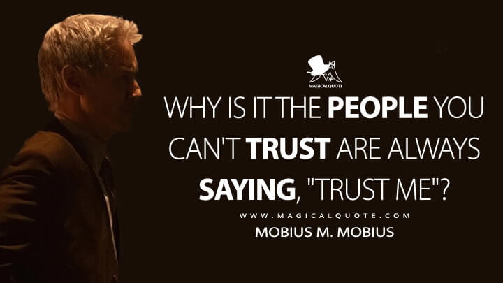 """Why is it the people you can't trust are always saying, """"Trust me""""? - Mobius M. Mobius (Loki Quotes)"""