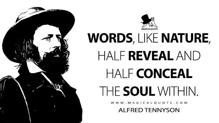 Words, like Nature, half reveal and half conceal the Soul within. - Alfred Tennyson (In Memoriam A.H.H. Quotes)