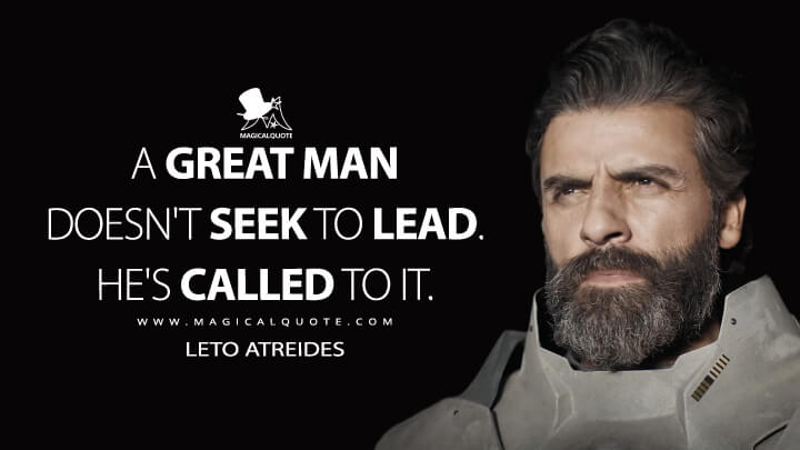 A great man doesn't seek to lead. He's called to it. - Leto Atreides (Dune Quotes)