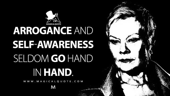 Arrogance and self-awareness seldom go hand in hand. - M (Casino Royale Quotes)