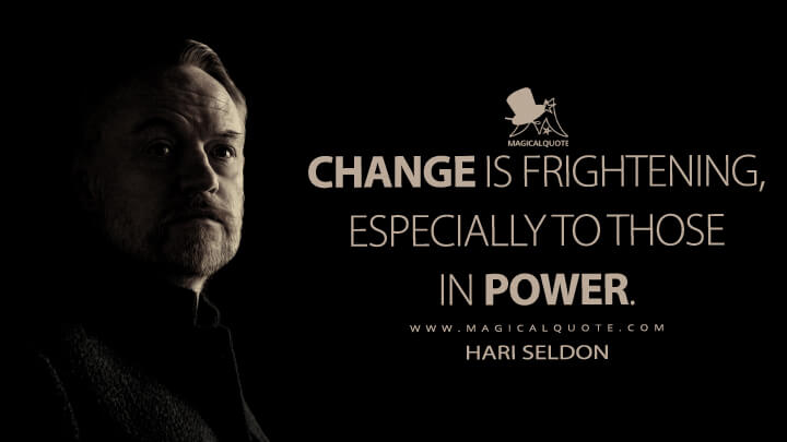 Change is frightening, especially to those in power. - Hari Seldon (Foundation Quotes)