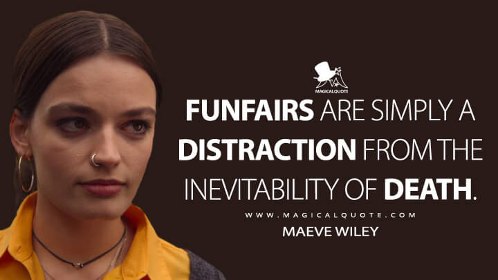 Funfairs are simply a distraction from the inevitability of death. - Maeve Wiley (Sex Education Quotes)