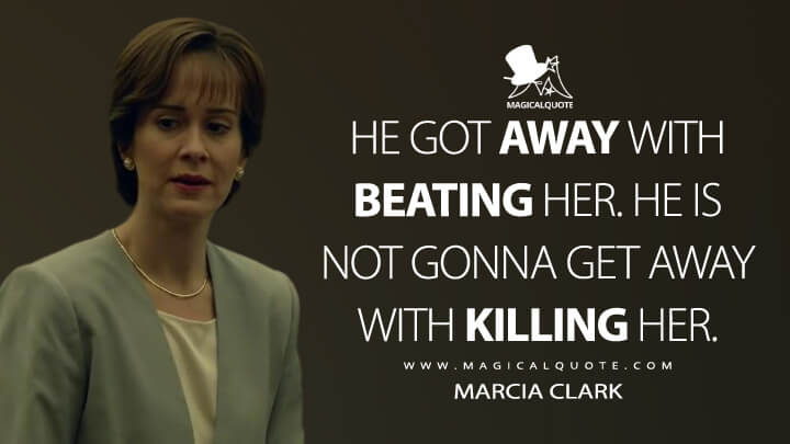 He got away with beating her. He is not gonna get away with killing her. - Marcia Clark (American Crime Story Quotes)