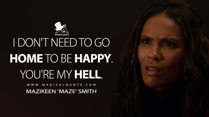 I don't need to go home to be happy. You're my Hell. - Mazikeen 'Maze' Smith (Lucifer Quotes)