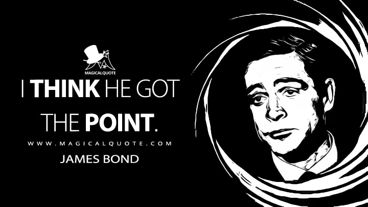 I think he got the point. - James Bond (Thunderball Quotes)