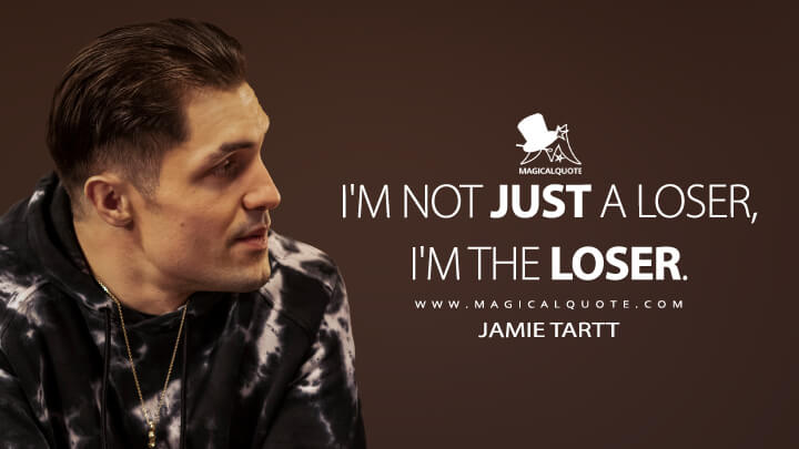 I'm not just a loser, I'm the loser. - Jamie Tartt (Ted Lasso Quotes)