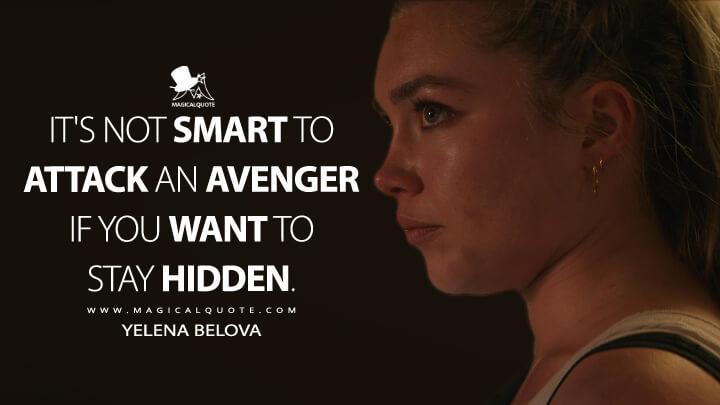It's not smart to attack an Avenger if you want to stay hidden. - Yelena Belova (Black Widow Quotes)