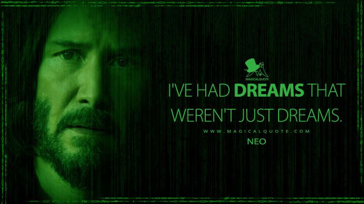 I've had dreams that weren't just dreams. - Neo (The Matrix Resurrections Quotes)