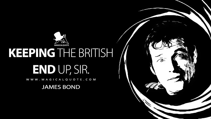 Keeping the British end up, sir. - James Bond (The Spy Who Loved Me Quotes)