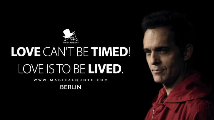 Love can't be timed! Love is to be lived. - Berlin (Money Heist Quotes)