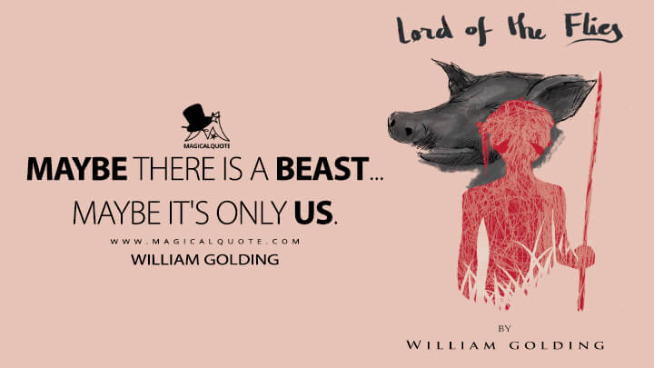 Maybe there is a beast… maybe it's only us. - William Golding (Lord of the Flies Quotes)