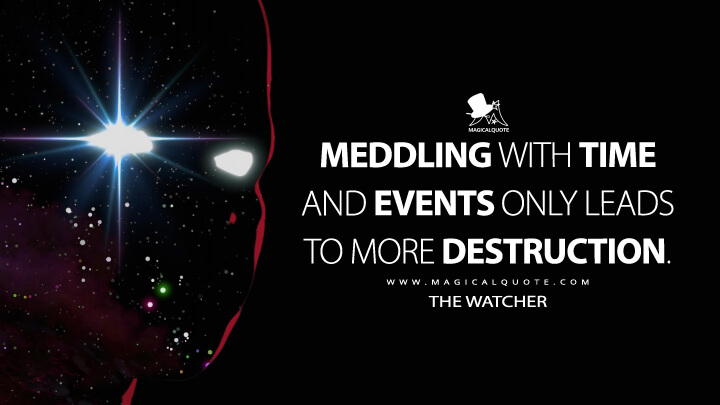 Meddling with time and events only leads to more destruction. - The Watcher (What If...? Quotes)