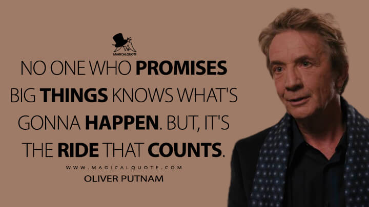 No one who promises big things knows what's gonna happen. But, it's the ride that counts. - Oliver Putnam (Only Murders in the Building Quotes)