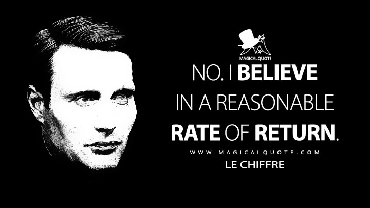 No. I believe in a reasonable rate of return. - Le Chiffre (Casino Royale Quotes)