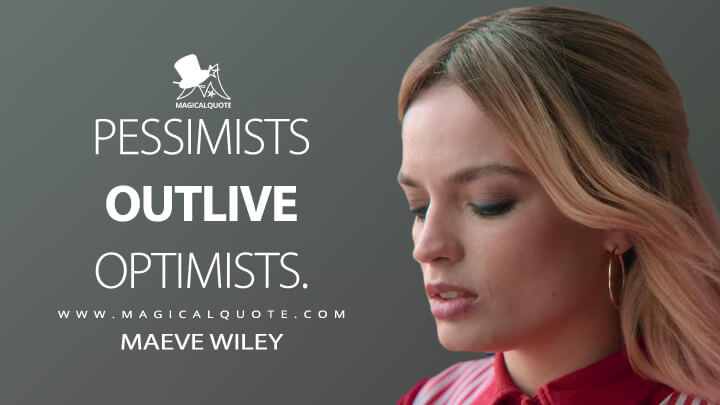 Pessimists outlive optimists. - Maeve Wiley (Sex Education Quotes)