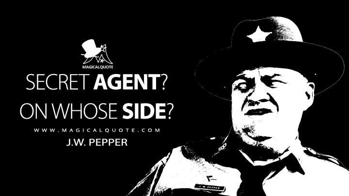 Secret agent? On whose side? - J.W. Pepper (Live and Let Die Quotes)