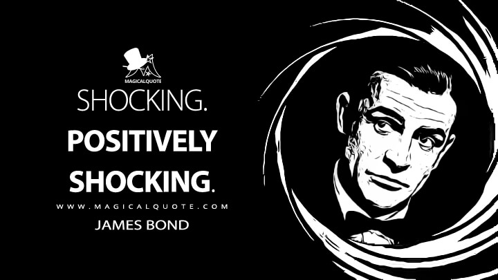 Shocking. Positively shocking. - James Bond (Goldfinger Quotes)