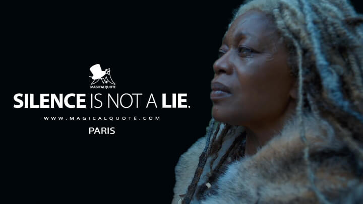 Silence is not a lie. - Paris (See Quotes)