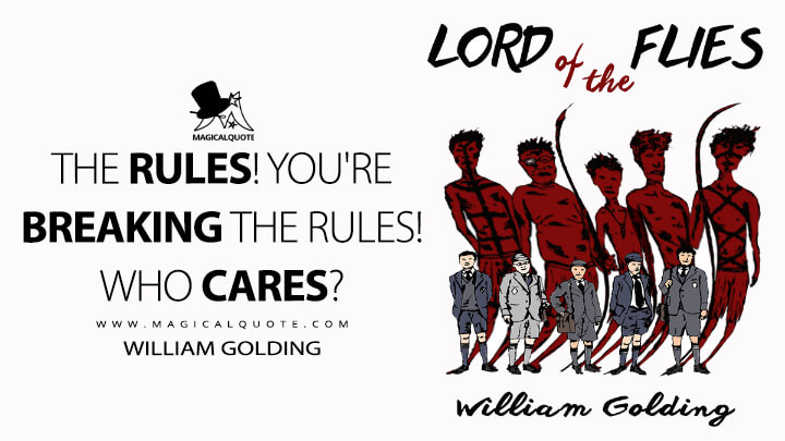 The rules! You're breaking the rules! Who cares? - William Golding (Lord of the Flies Quotes)