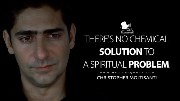 There's no chemical solution to a spiritual problem. - Christopher Moltisanti (The Sopranos Quotes)