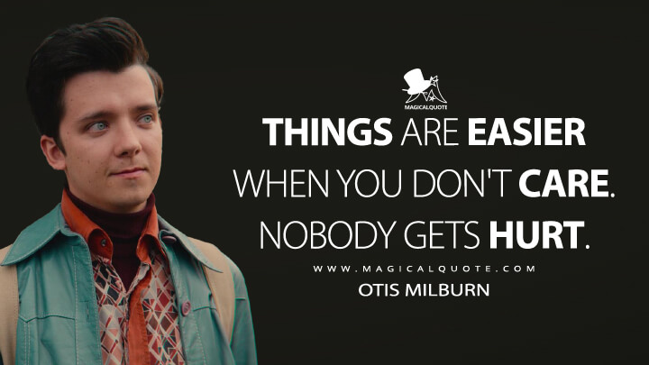 Things are easier when you don't care. Nobody gets hurt. - Otis Milburn (Sex Education Quotes)