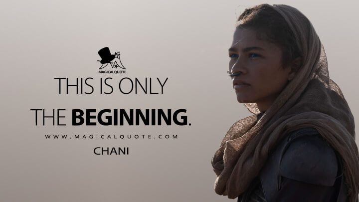 This is only the beginning. - Chani (Dune Quotes)
