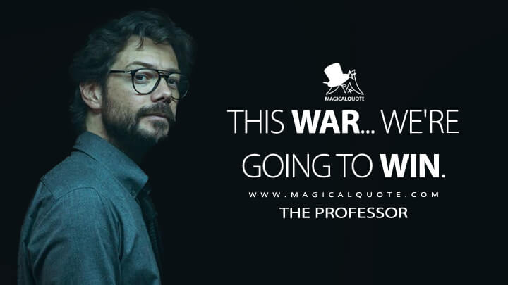 This war... we're going to win. - The Professor (Money Heist Quotes)