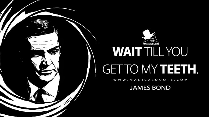 Wait till you get to my teeth. - James Bond (Thunderball Quotes)