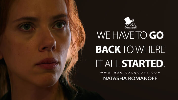 We have to go back to where it all started. - Natasha Romanoff (Black Widow Quotes)