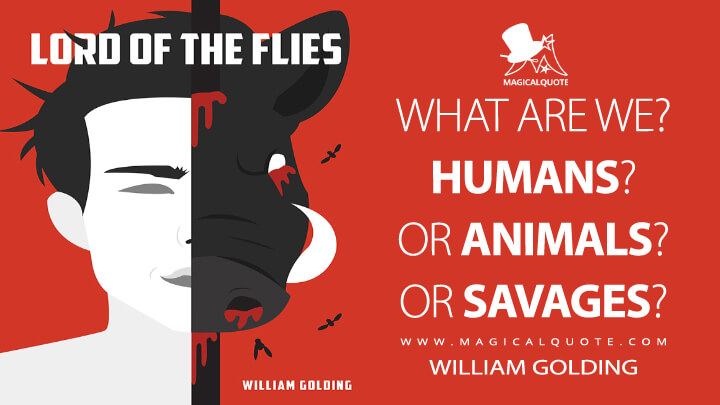 What are we? Humans? Or animals? Or savages? - William Golding (Lord of the Flies Quotes)
