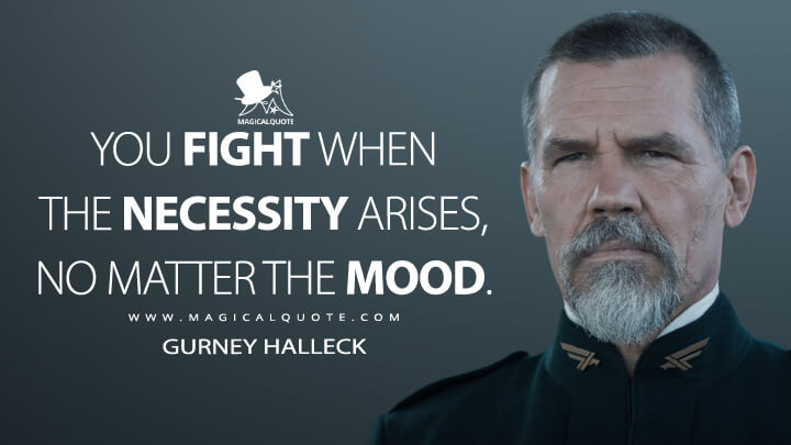 You fight when the necessity arises, no matter the mood. - Gurney Halleck (Dune Quotes)
