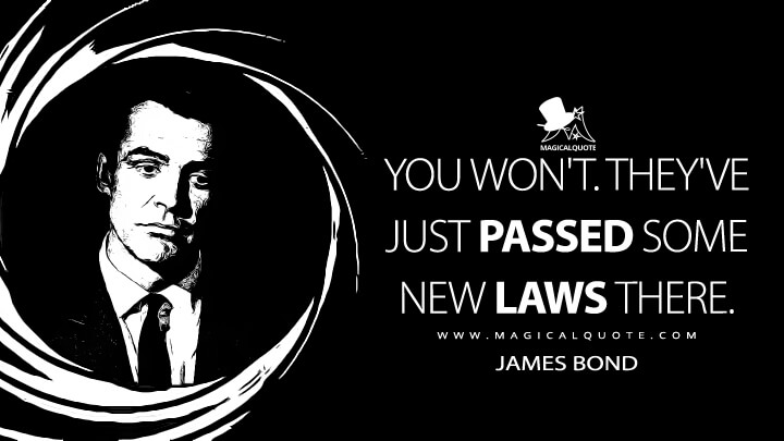 You won't. They've just passed some new laws there. - James Bond (From Russia with Love Quotes)