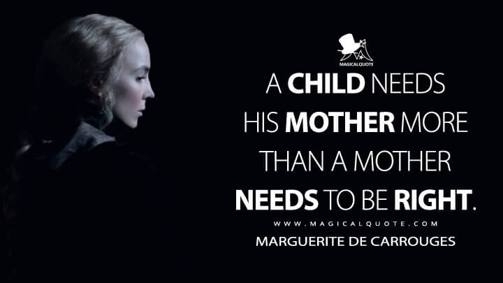 A child needs his mother more than a mother needs to be right. - Marguerite de Carrouges (The Last Duel Quotes)