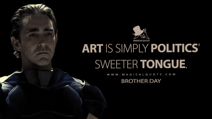 Art is simply politics' sweeter tongue. - Brother Day (Foundation Quotes)