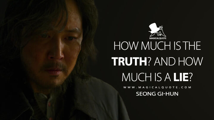 How much is the truth? And how much is a lie? - Seong Gi-hun (Squid Game Quotes)
