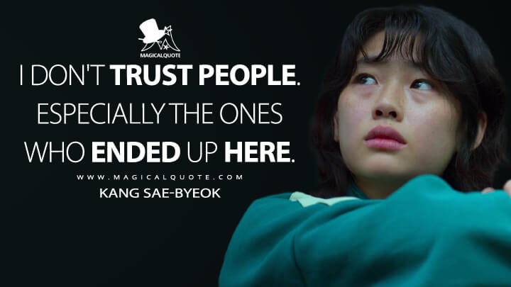 I don't trust people. Especially the ones who ended up here. - Kang Sae-byeok (Squid Game Quotes)