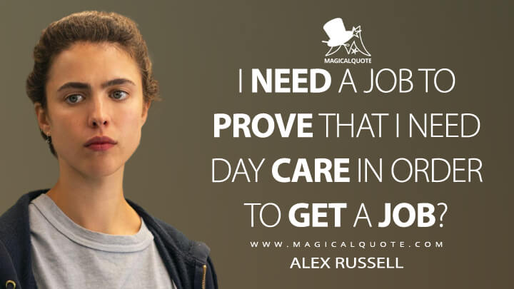 I need a job to prove that I need day care in order to get a job? - Alex Russell (Maid Quotes)