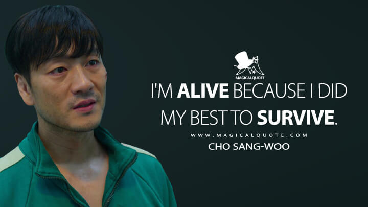 I'm alive because I did my best to survive. - Cho Sang-woo (Squid Game Quotes)