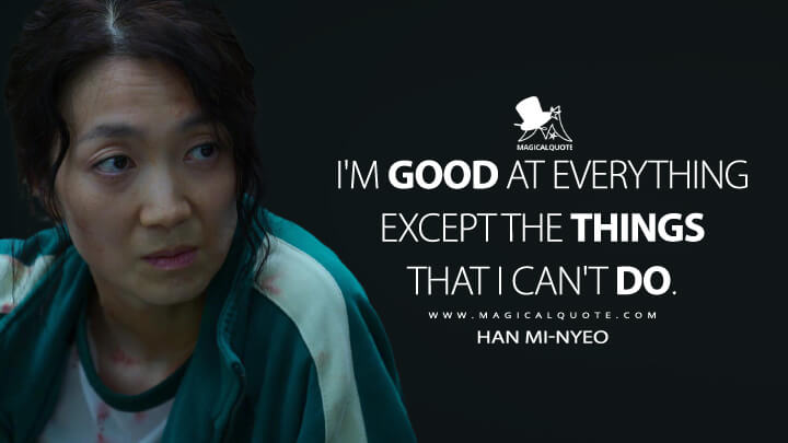 I'm good at everything except the things that I can't do. - Han Mi-nyeo (Squid Game Quotes)