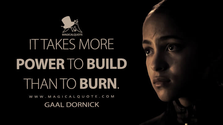 It takes more power to build than to burn. - Gaal Dornick (Foundation Quotes)