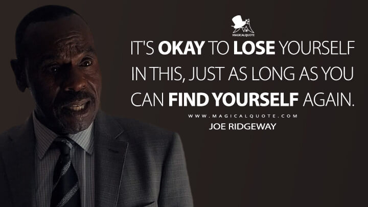 It's okay to lose yourself in this, just as long as you can find yourself again. - Joe Ridgeway (Locke & Key Quotes)