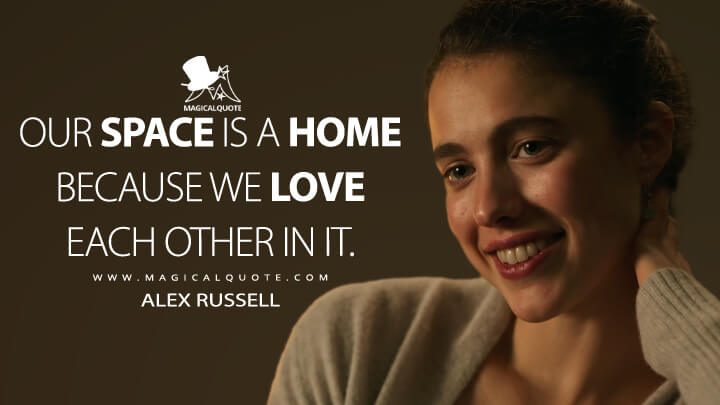 Our space is a home because we love each other in it. - Alex Russell (Maid Quotes)