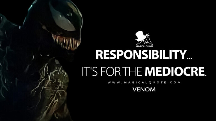 Responsibility... it's for the mediocre. - Venom (Venom: Let There Be Carnage Quotes)