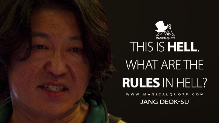 This is hell. What are the rules in hell? - Jang Deok-su (Squid Game Quotes)