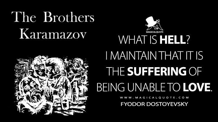 What is hell? I maintain that it is the suffering of being unable to love. - Fyodor Dostoyevsky (The Brothers Karamazov Quotes)