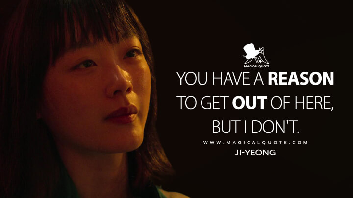 You have a reason to get out of here, but I don't. - Ji-yeong (Squid Game Quotes)