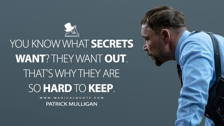 You know what secrets want? They want out. That's why they are so hard to keep. - Patrick Mulligan (Venom: Let There Be Carnage Quotes)