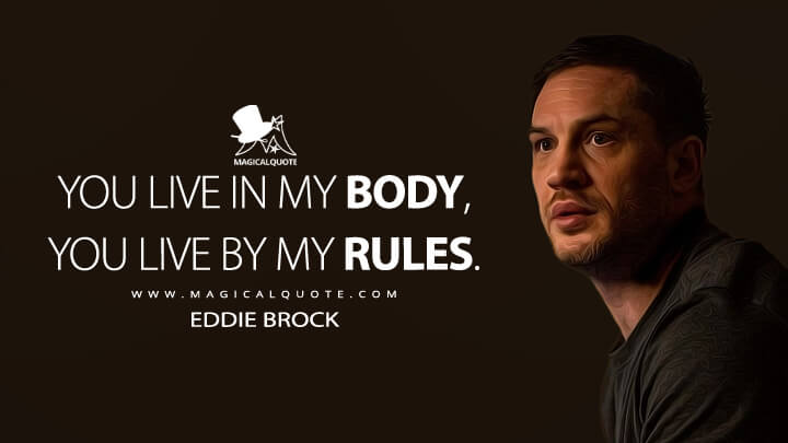You live in my body, you live by my rules. - Eddie Brock (Venom: Let There Be Carnage Quotes)